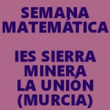 SEMANA MATEMÁTICA - IES SIERRA MINERA (LA UNIÓN - MURCIA)